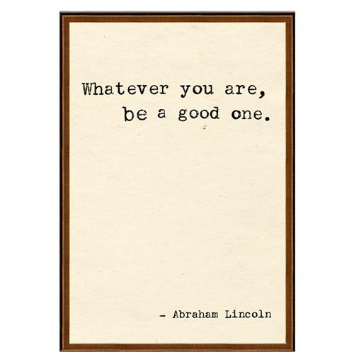 Abraham Lincoln Whatever You Are Quote Art Print | Kathy Kuo Home