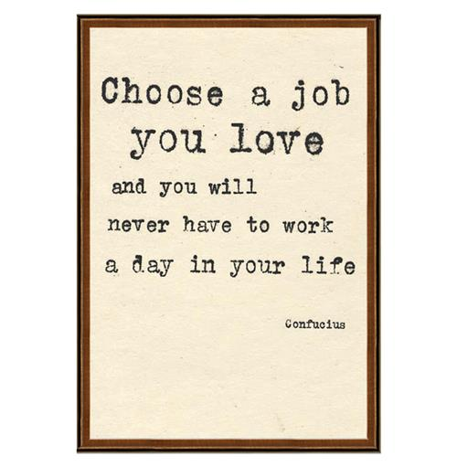 Confucius Choose A Job You Love Quote Art Print
