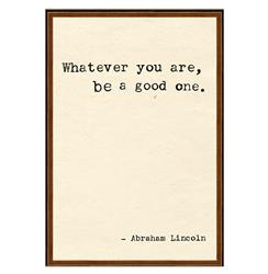 Abraham Lincoln Whatever You Are Quote Art Print