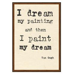 Van Gogh I Dream My Painting Quote Art Print