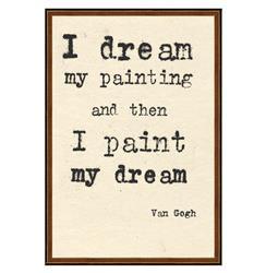 Van Gogh I Dream My Painting Quote Art Print