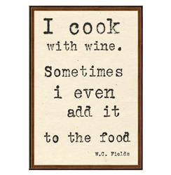 W.C. Fields  I Cook With Wine Quote Art Print